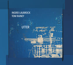 Ingrid Laubrock/Tom Rainey 'Utter' - Relative Pitch Records